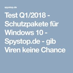 Test Q1/2018 - Schutzpakete für Windows 10 - Spystop.de - gib Viren keine Chance Software, First Aid, Tutorials, Tips