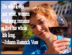 he who loves not wine.....