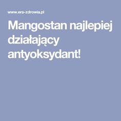 Mangostan najlepiej działający antyoksydant!