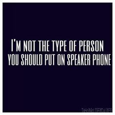 .....oh and i promise...they found this out at work....yep...never put me on speaker phone again....hahaha.....