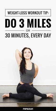 If you are trying to lose weight, follow this easy-to-remember trainer's rule: three miles or 30 minutes every day.