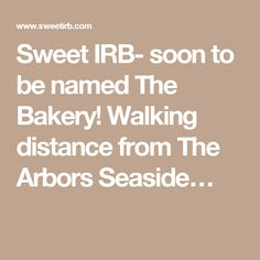Sweet IRB- soon to be named The Bakery! Walking distance from The Arbors Seaside…