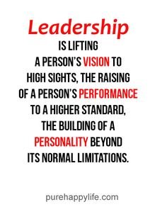 #quotes more on purehappylife.com - Leadership is lifting a person's vision to high sights..#Leaders