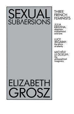 Sexual subversions : three French feminists / Elizabeth Grosz