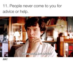 Sherlock is so stubborn. The way I feel when people don't want my help