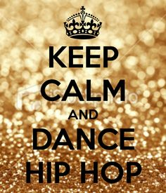 Keep Calm and Dance Hip Hop.. | #KeepCalm #dance #HipHop