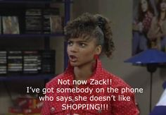 Not now Zack, I've got a girl on the phone who says she doesn't like shopping.