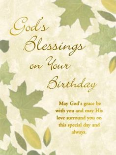 Spiritual birthday wishes for sister brother wife husband mom or dad. This blessed message reads..May god's grace be with you and may his love surround you on this special day and always.