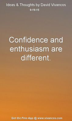 Confidence and enthusiasm are different. [September 19th 2015] https://www.youtube.com/watch?v=a0i1uetcz4s