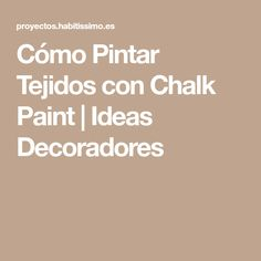Cómo Pintar Tejidos con Chalk Paint | Ideas Decoradores