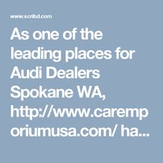 As one of the leading places for Audi Dealers Spokane WA, http://www.caremporiumusa.com/ has managed to carve a niche of its own in the market.