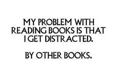 Yes! I've got like 3 books I'm in the middle of and have another 2 I want to start… The struggle
