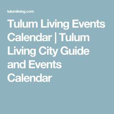Tulum Living Events Calendar|Tulum Living City Guide and Events Calendar