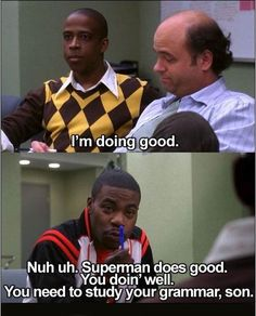 I'm doing good. Nuh uh. Superman does good. You doin' well. You need to study your grammar, son.