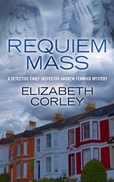Requiem Mass by Elizabeth Corley,When a woman who police believed abandoned her tired marriage turns up murdered, DCI Andrew Fenwick discovers that the victim was one of four friends who are being targeted by a vengeful killer for their role in a falling death 20 years earlier.