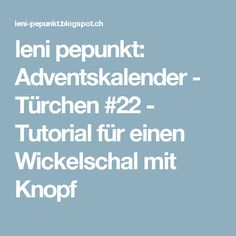 leni pepunkt: Adventskalender - Türchen #22 - Tutorial für einen Wickelschal mit Knopf