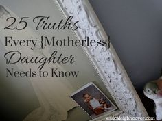 25 Truths Every Motherless Daughter Needs to Know