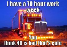 It can take 3 - 4 weeks for my trucker hubby to… Driving Memes, Driving Quotes, Truck Driver Wife, Truck Drivers, Semi Trucks For Sale, Truck Memes, Truck Humor, Trucker Quotes, Silverado Truck