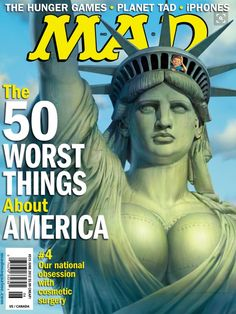 """Always fun to see the new cover Mad magazine: """"the 50 worst things about America… our national obsession with cosmetic surgery"""" Thanks Andrew Lowe Foto Magazine, Mad Magazine, Magazine Covers, Magazine Rack, Liberty Statue, Monalisa, Culture Pop, Mad World, Dibujos Cute"""