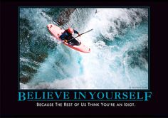 Believe in Yourself Demotivator