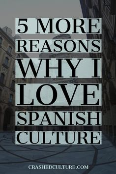 There are lots of reasons why I love Spanish culture. In fact it's difficult not…