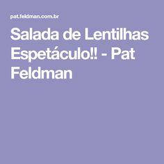 Salada de Lentilhas Espetáculo!! - Pat Feldman