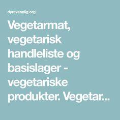 Vegetarmat, vegetarisk handleliste og basislager - vegetariske produkter. Vegetarmat får du kjøpt overalt. Ferdigkokte linser, bønner og kikerter på boks får du kjøpt i alle matvarebutikker. Tofu selges på noen helsekostbutikker og noen innvandrerbutikker