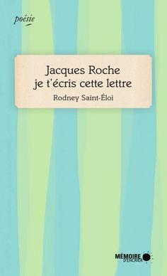 Jacques Roche je t'écris cette lettre / Rodney Saint-Éloi (disponible en numérique)