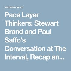 Pace Layer Thinkers: Stewart Brand and Paul Saffo's Conversation at The Interval, Recap and Full Audio —  Blog of the Long Now