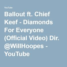 Ballout ft. Chief Keef - Diamonds For Everyone (Official Video) Dir. @WillHoopes - YouTube