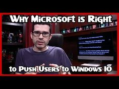 3 Reasons Why Microsoft is Right to Push Users to Windows 10