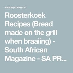 Roosterkoek Recipes (Bread made on the grill when braaiing) - South African Magazine - SA PROMO