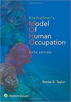 Kielhofner's Model of Human Occupation - Tayler R.R. - #ergotherapie #psychologie #occupationaltherapy - plaatsnr. 612.5 /148