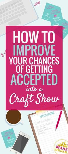 Craft Fair organizers will love you and have a hard time NOT accepting you if you follow these rules ;)