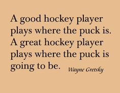 A good hockey players plays where the puck is. A great hockey player plays where the puck is going to be -Wayne Gretzky ~ This so true Rink Hockey, Hockey Room, Hockey Games, Field Hockey, Hockey Players, Funny Hockey, Hockey Coach, Ducks Hockey, Hockey Decor