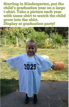 Starting in Kindergarten, put the child's graduation year on a large t-shirt. Take a picture each year with the same shirt to watch the child grow into the shirt. Display at graduation party!