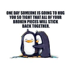 a hug to stick all the broken pieces together.....Cute!!