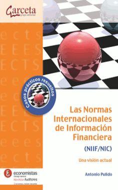 Las Normas internacionales de información financiera (NIC/NIIF) : una visión actual / Antonio Pulido Alvarez, con la colaboración de Carlos Mallo (2013)