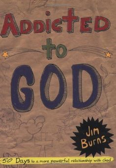 Addicted to God: 50 Days to a More Powerful Relationship with God by Ph.D. Jim Burns. Save 11 Off!. $11.51. Publication: January 5, 2007. Reading level: Ages 12 and up. Publisher: Regal; Revised edition (January 5, 2007)