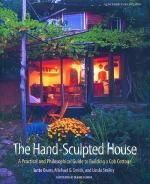 The Hand-Sculpted House  A Practical and Philosophical Guide to Building a Cob Cottage  by Ianto Evans, Linda Smiley, Michael Smith