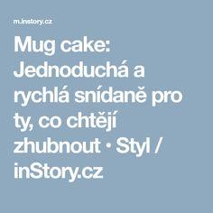 Mug cake: Jednoduchá a rychlá snídaně pro ty, co chtějí zhubnout • Styl / inStory.cz