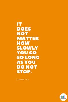 It does not matter how slowly you go so long as you do not stop. Confucius Positive Quotes For Life, Life Quotes, Growth Mindset Book, Library Quotes, Philosophy Of Science, Well Said Quotes, Quotes For Students, Sweet Words, New Things To Learn