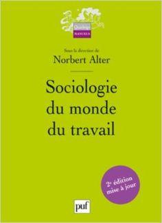 Sociologie du monde du travail / sous la direction de Norbert Alter. 2nd ed. (2012)