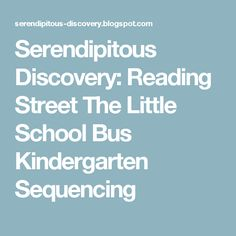 Serendipitous Discovery: Reading Street The Little School Bus Kindergarten Sequencing