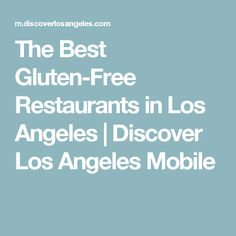 The Best Gluten-Free Restaurants in Los Angeles | Discover Los Angeles Mobile