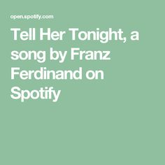 Tell Her Tonight, a song by Franz Ferdinand on Spotify