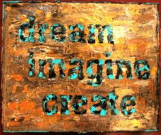 """Dream Imagine Create"" 10 x 12 Acrylic by Romaine Windley $60"