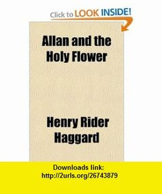 Allan and the Holy Flower (9781150767395) Henry Rider Haggard , ISBN-10: 1150767391  , ISBN-13: 978-1150767395 ,  , tutorials , pdf , ebook , torrent , downloads , rapidshare , filesonic , hotfile , megaupload , fileserve