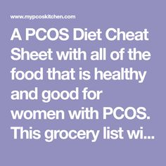 A PCOS Diet Cheat Sheet with all of the food that is healthy and good for women with PCOS. This grocery list will help you in your diet.
