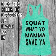 Womens Workout Tank Top. Exercise Tank Top. Squat What Yo Mamma Gave Ya.Gym Tank Top. Burnout Tank Top. Training Tank Top.
